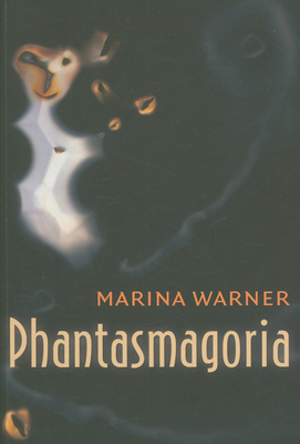 Phantasmagoria: Spirit Visions, Metaphors, and Media Into the Twenty-First Century - Warner, Marina