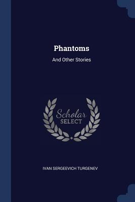 Phantoms: And Other Stories - Turgenev, Ivan Sergeevich
