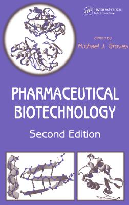 Pharmaceutical Biotechnology, Second Edition - Groves, Michael J (Editor)