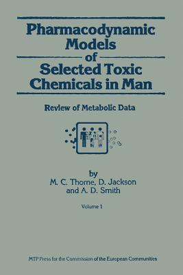 Pharmacodynamic Models of Selected Toxic Chemicals in Man: Volume 1: Review of Metabolic Data - Thorne, M C