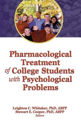 Pharmacological Treatment of College Students with Psychological Problems - Whitaker, Leighton C (Editor)