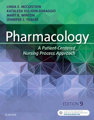 Pharmacology: A Patient-Centered Nursing Process Approach - McCuistion, Linda E, PhD, RN, Anp, CNS, and Dimaggio, Kathleen, and Winton, Mary Beth, PhD, RN, Aprn