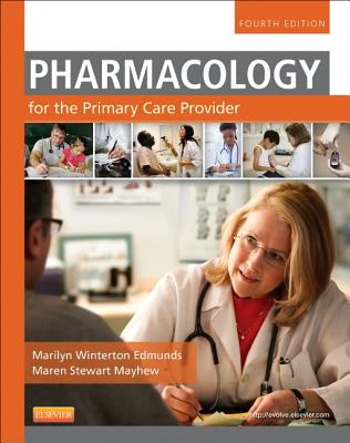 Pharmacology for the Primary Care Provider - Edmunds, Marilyn Winterton, and Mayhew, Maren Stewart