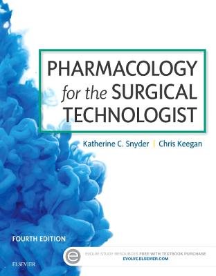 Pharmacology for the Surgical Technologist - Snyder, Katherine, and Keegan, Chris