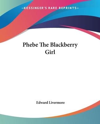 Phebe the Blackberry Girl - Livermore, Edward
