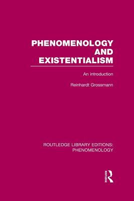 Phenomenology and Existentialism: An Introduction - Grossman, Reinhardt