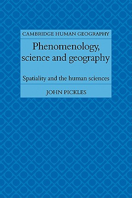 Phenomenology, Science and Geography: Spatiality and the Human Sciences - Pickles, John