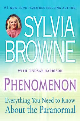 Phenomenon: Everything You Need to Know about the Paranormal - Browne, Sylvia, and Harrison, Lindsay