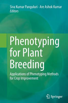 Phenotyping for Plant Breeding: Applications of Phenotyping Methods for Crop Improvement - Panguluri, Siva Kumar (Editor), and Kumar, Are Ashok (Editor)