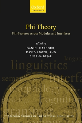 Phi Theory: Phi-Features Across Modules and Interfaces - Adger, David (Editor), and Harbour, Daniel (Editor), and Bejar, Susana (Editor)