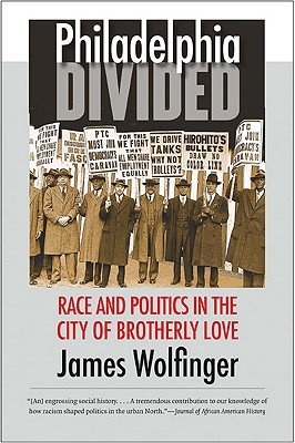 Philadelphia Divided: Race & Politics in the City of Brotherly Love - Wolfinger, James