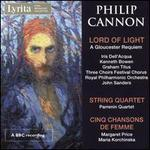 Philip Cannon: Lord of Light - A Gloucester Requiem; String Quartet; Cinq Chansons de Femme