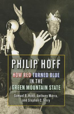 Philip Hoff: How Red Turned Blue in the Green Mountain State - Hand, Samuel B, and Marro, Anthony, and Terry, Stephen C