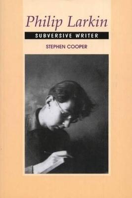 Philip Larkin: Subversive Writer - Cooper, Stephen