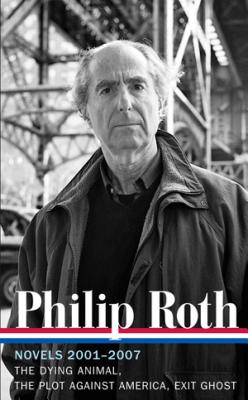 Philip Roth: Novels 2001-2007: The Dying Animal / The Plot Against America / Exit Ghost - Roth, Philip