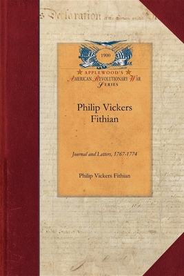 Philip Vickers Fithian: Journal and Letters, 1767-1774, Student at Princeton College, 1770-72, Tutor at Nomini Hall in Virginia, 1773-74 - Fithian, Philip