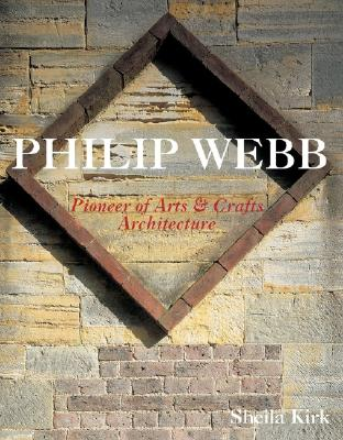 Philip Webb: Pioneer of Arts and Crafts Architecture - Kirk, Sheila, M.D