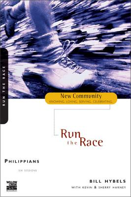Philippians: Run the Race - Hybels, Bill, and Ortberg, John, and Hybels, Lynne, Mrs.