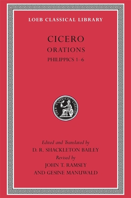 Philippics 1-6 - Cicero, Marcus Tullius, and Shackleton Bailey, D. R. (Translated by), and Ramsey, John T. (Revised by)