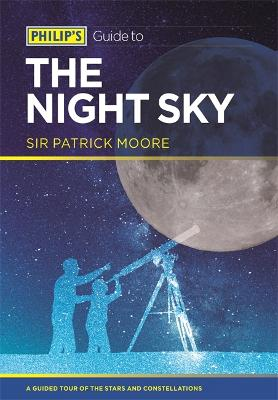 Philip's Guide to the Night Sky: A Guided Tour of the Stars and Constellations - Moore, Patrick