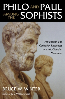 Philo and Paul Among the Sophists: Alexandrian and Corinthian Responses to a Julio-Claudian Movement - Winter, Bruce W, and Bowersock, G W (Foreword by)