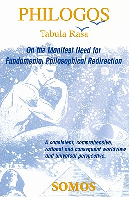 Philogos/Tabula Rasa: On the Manifest Need for Fundamental Philosophical Redirection - Somos