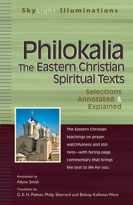 Philokalia--The Eastern Christian Spiritual Texts: Selections Annotated & Explained - Smith, Allyne (Commentaries by), and Palmer, G E H (Translated by), and Sherrard, Philip (Translated by)