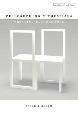 Philosophers and Thespians: Thinking Performance - Rokem, Freddie