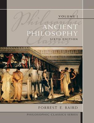 Philosophic Classics: Volume I: Ancient Philosophy - Baird, Forrest E., and Kaufmann, Walter A.