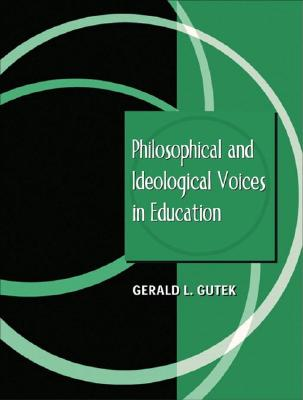 Philosophical and Ideological Voices in Education - Gutek, Gerald Lee