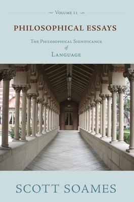 Philosophical Essays, Volume 2: The Philosophical Significance of Language - Soames, Scott