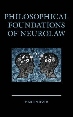 Philosophical Foundations of Neurolaw - Roth, Martin