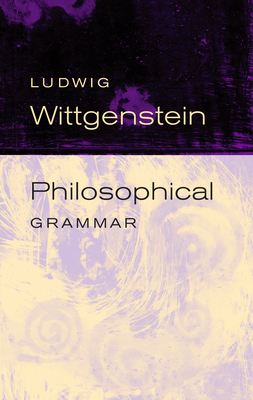 Philosophical Grammar - Wittgenstein, Ludwig