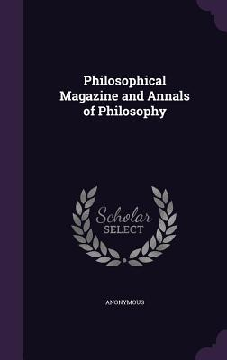 Philosophical Magazine and Annals of Philosophy - Anonymous