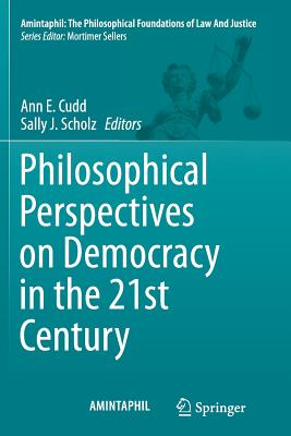 Philosophical Perspectives on Democracy in the 21st Century - Cudd, Ann E (Editor), and Scholz, Sally J (Editor)
