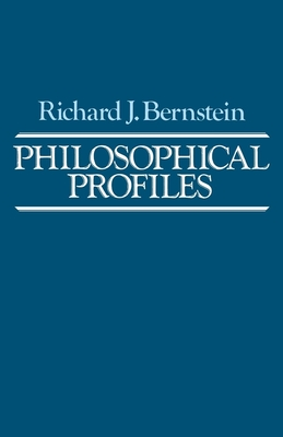 Philosophical Profiles: Essays in a Pragmatic Mode - Bernstein, Richard J