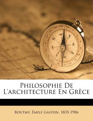 Philosophie de L'Architecture En Grece - Boutmy, Emile Gaston