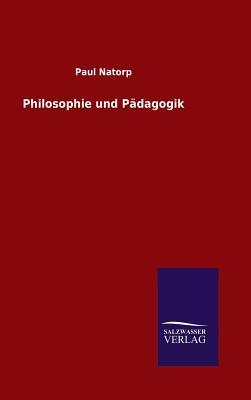 Philosophie Und Padagogik - Natorp, Paul