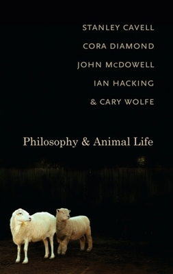 Philosophy and Animal Life - Cavell, Stanley, and Diamond, Cora, Professor, and McDowell, John