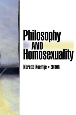 Philosophy and Homosexuality - Koertge, Noretta, PhD (Editor)