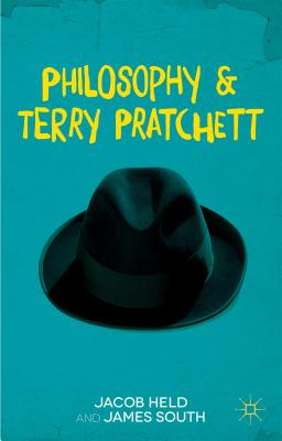 Philosophy and Terry Pratchett - Held, Jacob M. (Editor), and South, James (Editor)