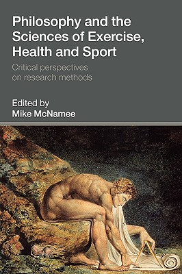 Philosophy and the Sciences of Exercise, Health and Sport: Critical Perspectives on Research Methods - McNamee, Mike (Editor)