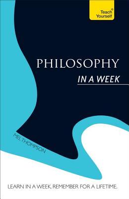 Philosophy in a Week: Teach Yourself - Thompson, Mel