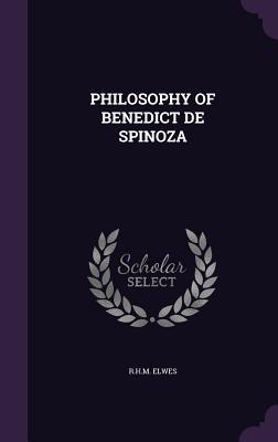 Philosophy of Benedict de Spinoza - Elwes, Rhm