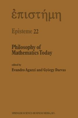 Philosophy of Mathematics Today - Agazzi, E (Editor)