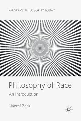 Philosophy of Race: An Introduction - Zack, Naomi, Professor