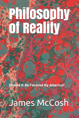 Philosophy of Reality: Should It Be Favored By America? - McCosh, James
