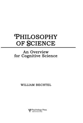 Philosophy of Science: An Overview for Cognitive Science - Bechtel, William