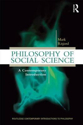 Philosophy of Social Science: A Contemporary Introduction - Risjord, Mark