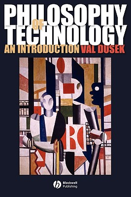 Philosophy of Technology: An Introduction - Dusek, Val